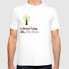 Love doesn't pay the bills, My Dear.  Mens Fitted Tee White SMALL
