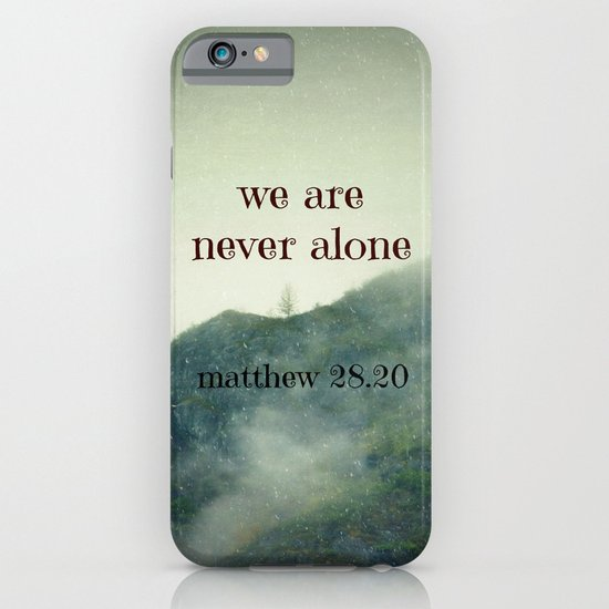 We Are Never Alone iPhone & iPod Case