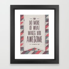 do more of what makes you awesome Framed Art Print