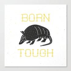 Born Tough Canvas Print