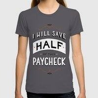 I'll Save Half of This Paycheck Womens Fitted Tee Asphalt SMALL