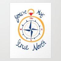 You're My True North Art Print