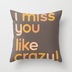 I miss you like crazy Throw Pillow