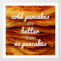 Cold Pancakes Are Better… Art Print
