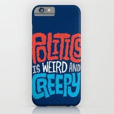 Politics is Weird and Creepy Slim Case iPhone 6s