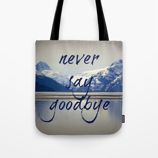 never say goodbye Tote Bag