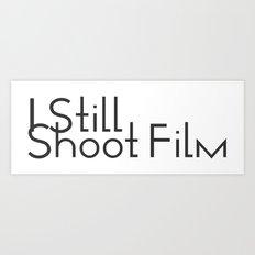 I Still Shoot Film! Art Print