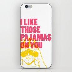 I Like Those Pajamas On You iPhone & iPod Skin