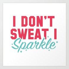 I Don't Sweat Art Print