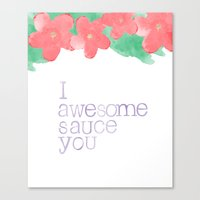 I AWESOME SAUCE YOU Canvas Print