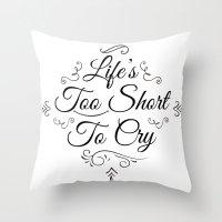 Life 2 Short 2 Cry !  Throw Pillow