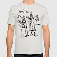 Three Wise Men ... As If… Mens Fitted Tee Silver SMALL