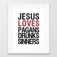 Jesus Loves Pagans, Drunks, Sinners Framed Art Print