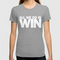 All We Do Is Win Womens Fitted Tee Tri-Grey SMALL