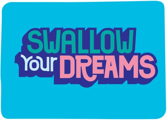 Swallow Your Dreams. - A Lower Management Motivator Art Print