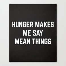Hunger Mean Things Funny… Canvas Print
