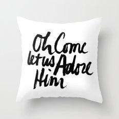 O COME LET US ADORE HIM Throw Pillow