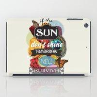 If the Sun Don't Shine Tomorrow, We'll Survive iPad Case