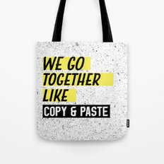 We Go Together Like Copy and Paste Tote Bag