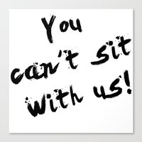 You Can't Sit With Us! - quote from the movie Mean Girls Canvas Print