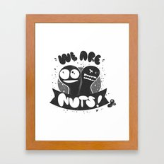 We are nuts! Framed Art Print