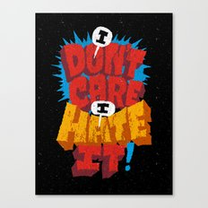 I don't care. I hate it. Canvas Print