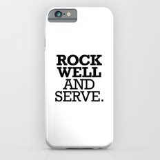 ROCK WELL AND SERVE. Slim Case iPhone 6s