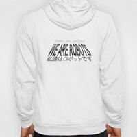 We Are Robots Hoody