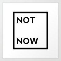 Not Now Art Print
