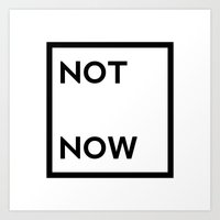 not now Art Print