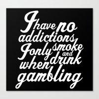 No addictions. Canvas Print