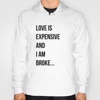 Love is expensive and I am broke... Hoody