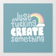 Just Fucking Create Some… Canvas Print