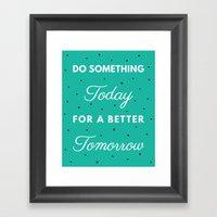 Do Something Today for a Better Tomorrow Framed Art Print