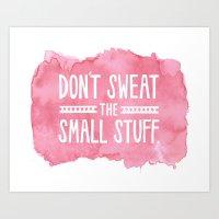 Don't Sweat The Small St… Art Print