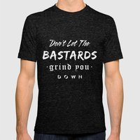 Don't let the bastards grind you down. Mens Fitted Tee Tri-Black SMALL