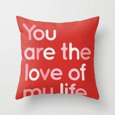 Love of my life Throw Pillow