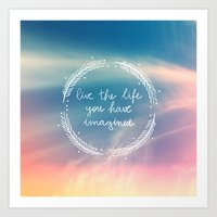 The Life You Have Imagin… Art Print