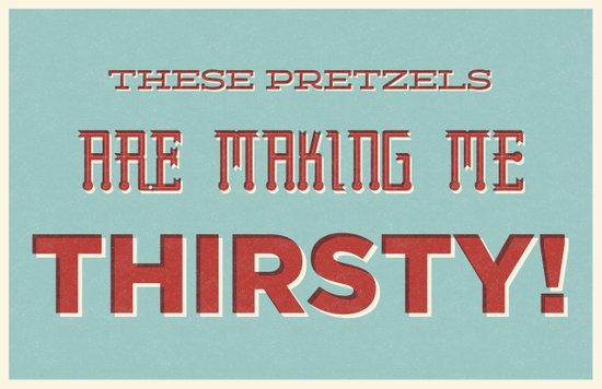 These Pretzels Are Making Me Thirsty Art Print