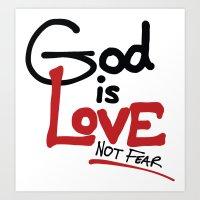God Is Love...Not Fear. Art Print