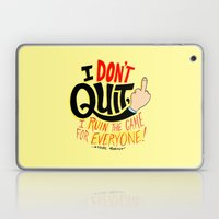 I Don't Quit, I Ruin the Game for Everyone. Laptop & iPad Skin