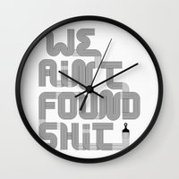 We Ain't Found Shit. Wall Clock