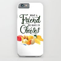 What a Friend We Have in Cheeses iPhone 6 Slim Case