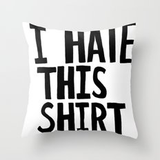 I Hate this Shirt Throw Pillow