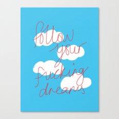 FOLLOW YOUR FUCKING DREAMS. Canvas Print
