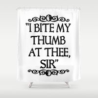 I BITE MY THUMB AT THEE, SIR. Shower Curtain
