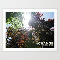 Be The Change You Wish To See Art Print