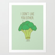 Broccoli don't like you either Art Print