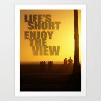Life's Short, Enjoy the View Art Print