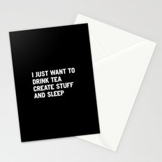 I just want to drink tea create stuff and sleep Stationery Cards